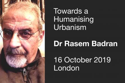 Towards a Humanising Urbanism – a talk by Dr Rasem Badran